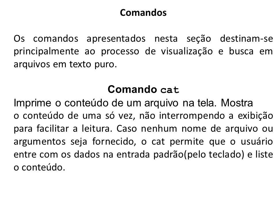 Comandos Os comandos apresentados nesta seção destinam-se principalmente ao processo de visualização e busca em arquivos em texto puro.