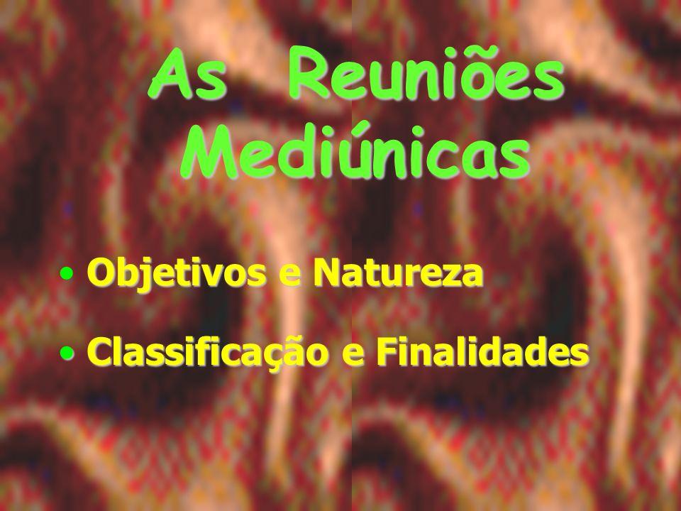 As Reuniões Mediúnicas Objetivos e Natureza Classificação e Finalidades Classificação e Finalidades