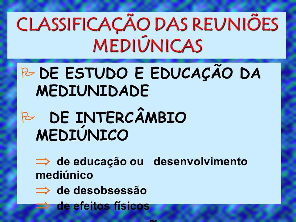 CLASSIFICAÇÃO DAS REUNIÕES MEDIÚNICAS DE ESTUDO E EDUCAÇÃO DA MEDIUNIDADE DE INTERCÂMBIO MEDIÚNICO de educação ou desenvolvimento mediúnico de desobse