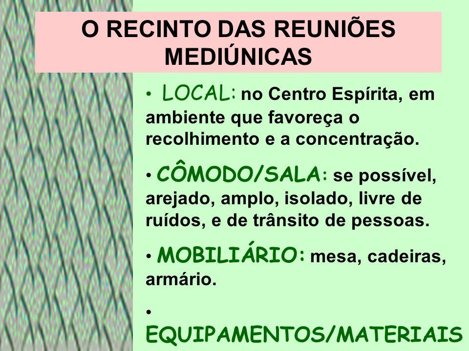 O RECINTO DAS REUNIÕES MEDIÚNICAS LOCAL: no Centro Espírita, em ambiente que favoreça o recolhimento e a concentração. CÔMODO/SALA : se possível, arej