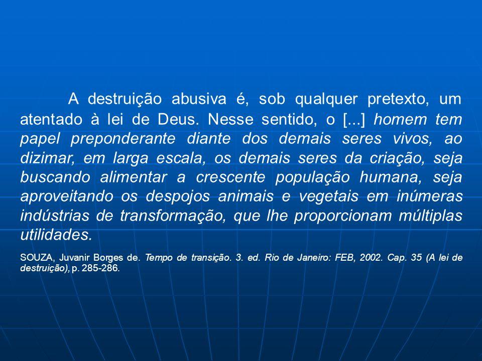 A destruição abusiva é, sob qualquer pretexto, um atentado à lei de Deus. Nesse sentido, o [...] homem tem papel preponderante diante dos demais seres