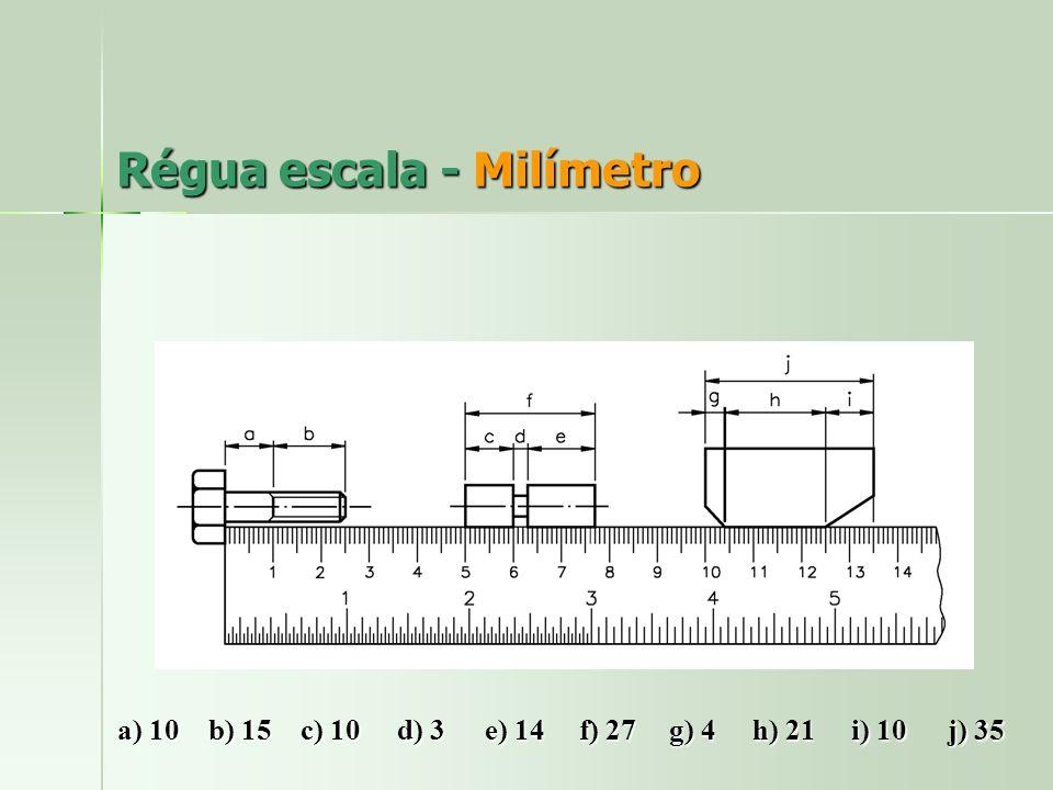Régua escala - Milímetro a) 10 b) 15 c) 10 d) 3 e) 14 f) 27 g) 4 h) 21 i) 10 j) 35 j) 35