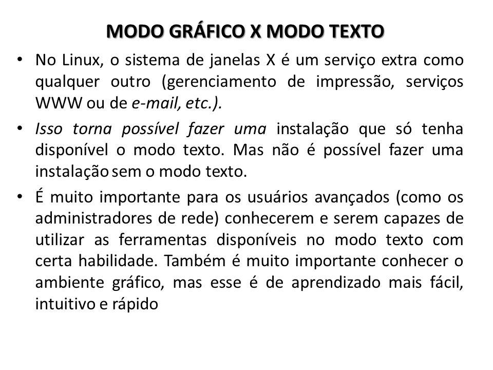 MODO GRÁFICO X MODO TEXTO No Linux, o sistema de janelas X é um serviço extra como qualquer outro (gerenciamento de impressão, serviços WWW ou de e-ma