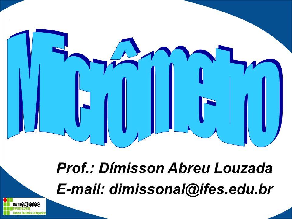 19/08/08 Prof.: Dímisson Abreu Louzada E-mail: dimissonal@ifes.edu.br