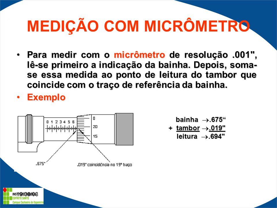 19/08/08 MEDIÇÃO COM MICRÔMETRO Para medir com o micrômetro de resolução.001 , lê-se primeiro a indicação da bainha.