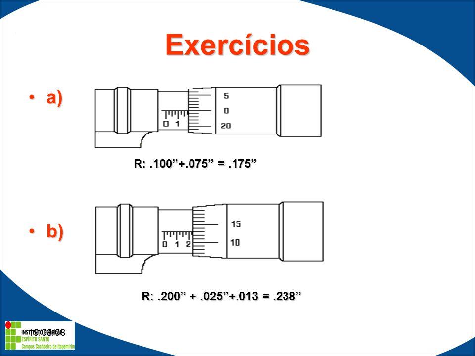 19/08/08 Exercícios a)a) b)b) R:.100+.075 =.175 R:.200 +.025+.013 =.238
