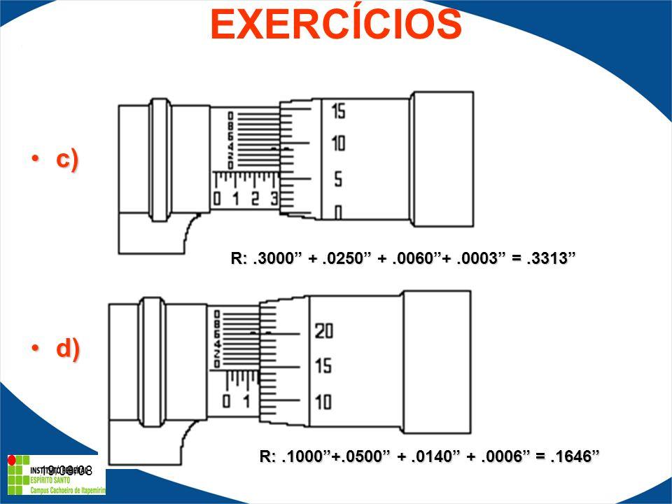 19/08/08 EXERCÍCIOS c)c) d)d) R:.3000 +.0250 +.0060+.0003 =.3313 R:.1000+.0500 +.0140 +.0006 =.1646