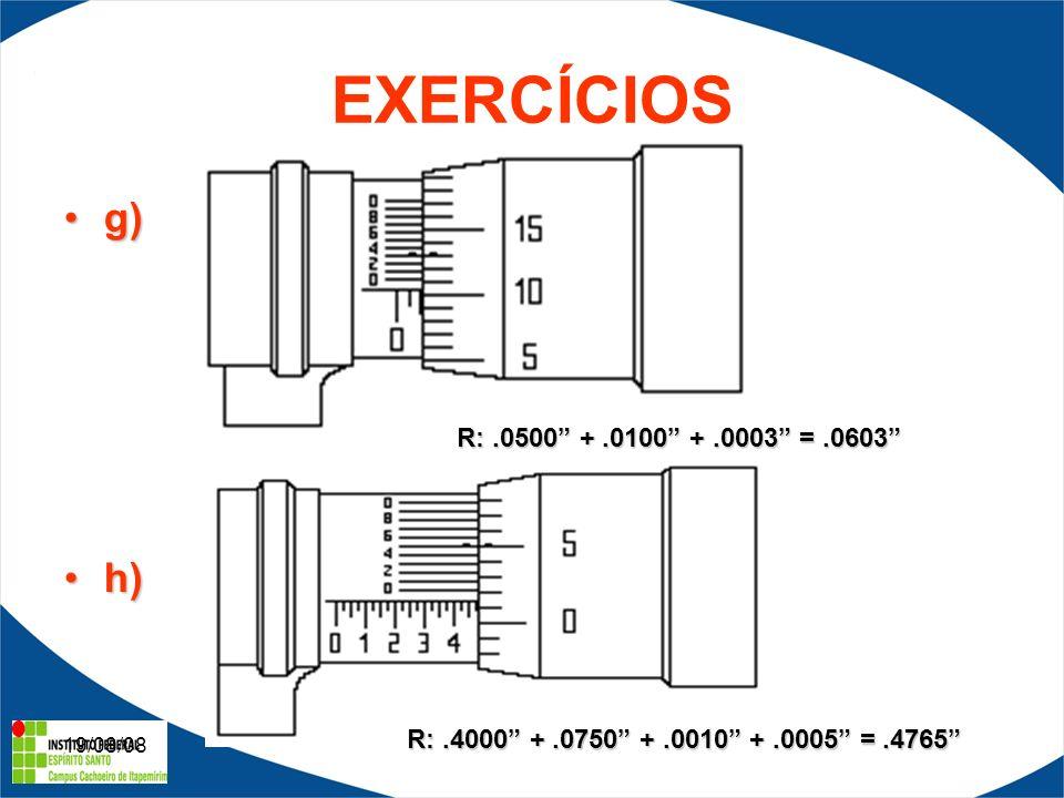 19/08/08 EXERCÍCIOS g)g) h)h) R:.0500 +.0100 +.0003 =.0603 R:.4000 +.0750 +.0010 +.0005 =.4765