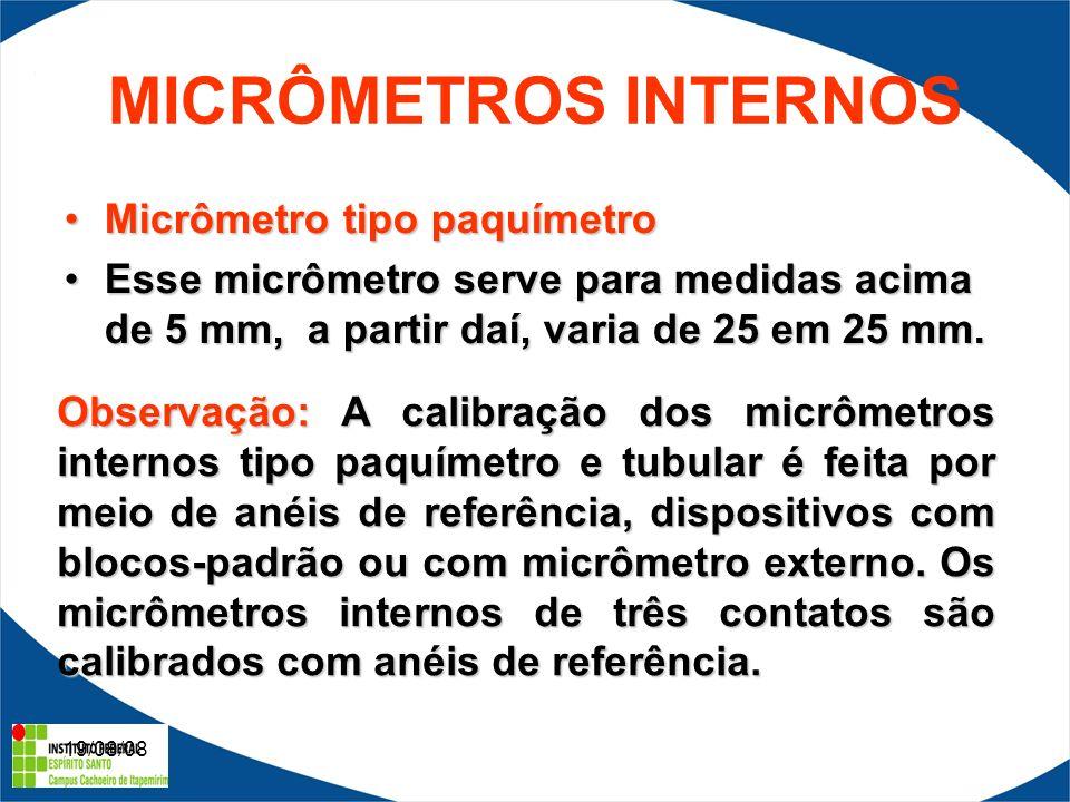 19/08/08 MICRÔMETROS INTERNOS Micrômetro tipo paquímetroMicrômetro tipo paquímetro Esse micrômetro serve para medidas acima de 5 mm, a partir daí, varia de 25 em 25 mm.Esse micrômetro serve para medidas acima de 5 mm, a partir daí, varia de 25 em 25 mm.