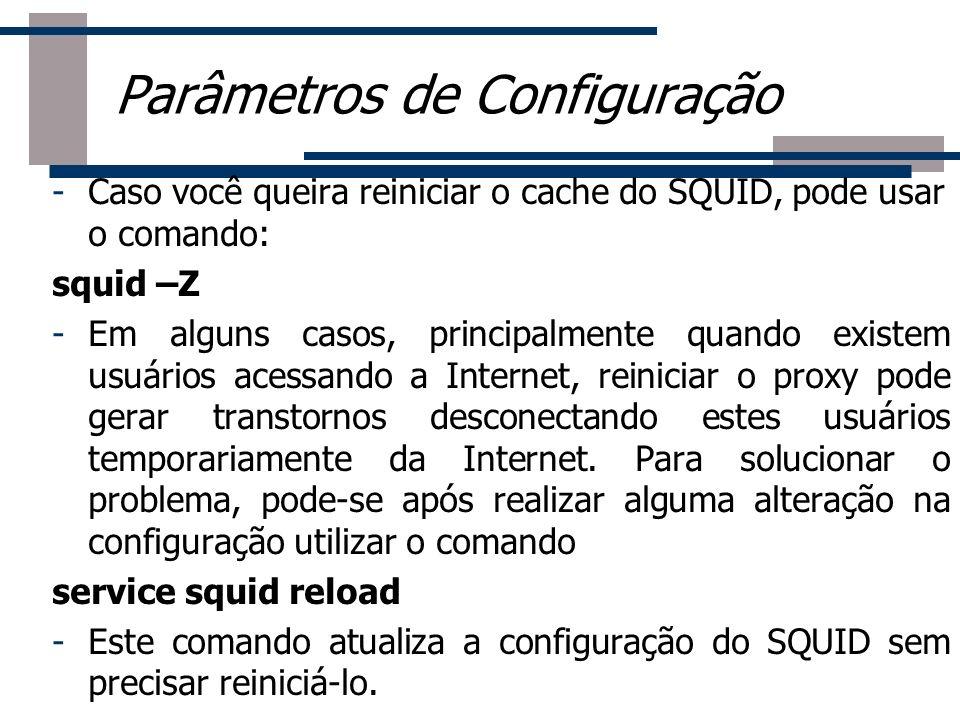 -Caso você queira reiniciar o cache do SQUID, pode usar o comando: squid –Z -Em alguns casos, principalmente quando existem usuários acessando a Inter