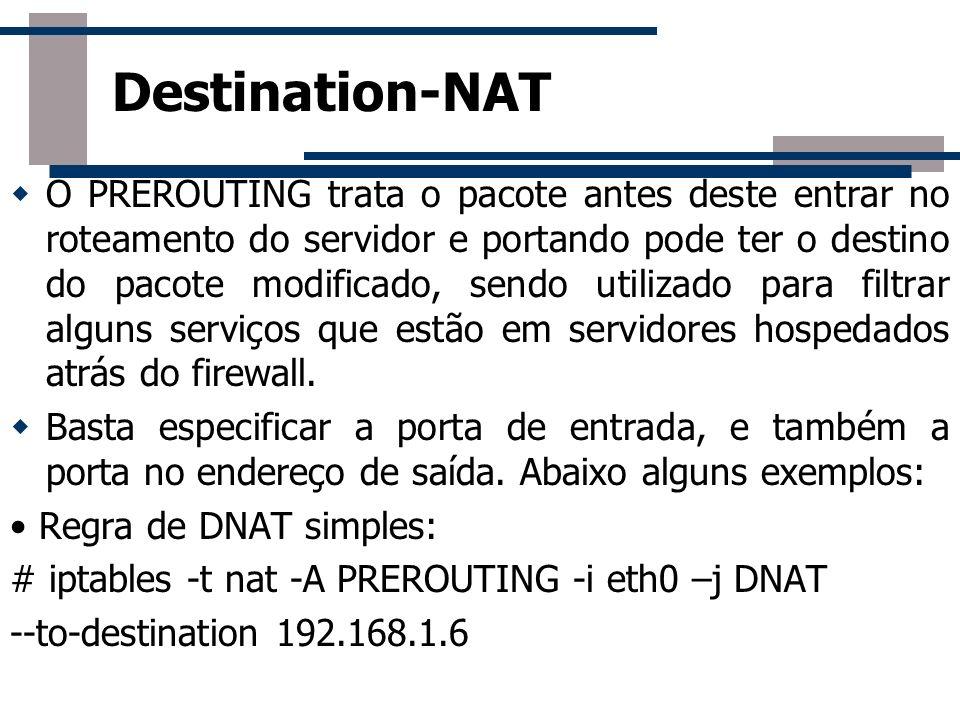 O PREROUTING trata o pacote antes deste entrar no roteamento do servidor e portando pode ter o destino do pacote modificado, sendo utilizado para filt