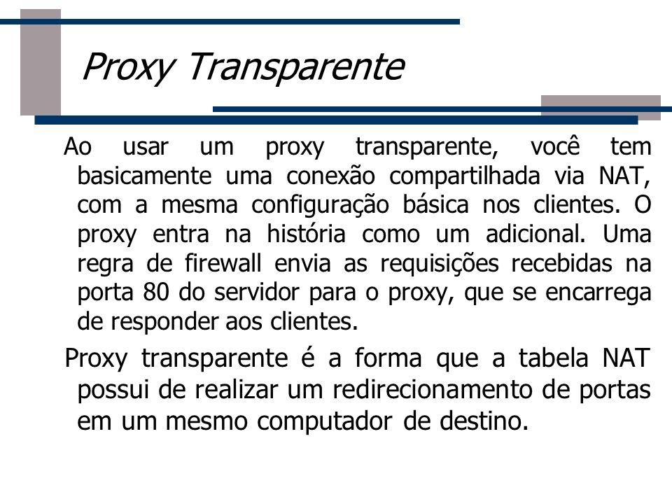 Ao usar um proxy transparente, você tem basicamente uma conexão compartilhada via NAT, com a mesma configuração básica nos clientes. O proxy entra na