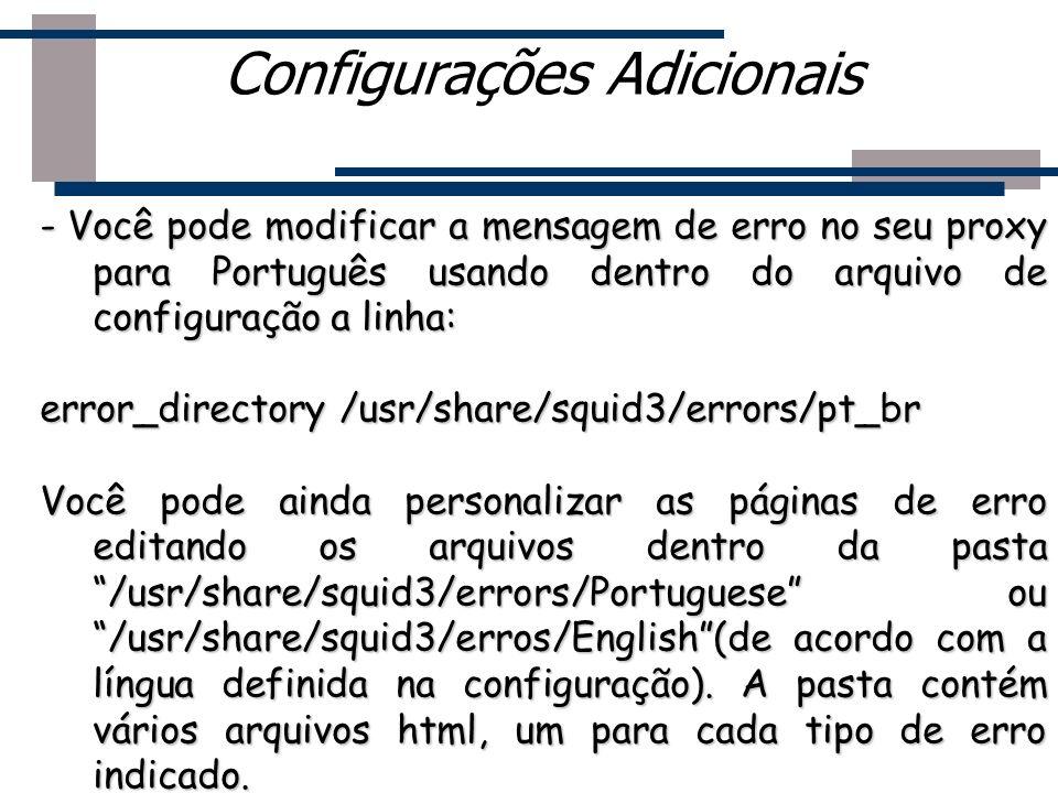 - Você pode modificar a mensagem de erro no seu proxy para Português usando dentro do arquivo de configuração a linha: error_directory /usr/share/squi