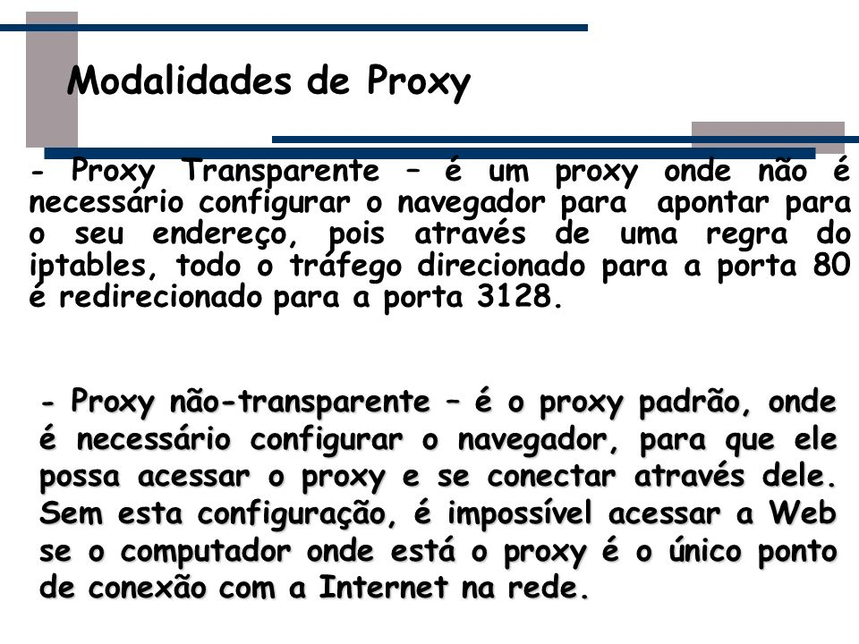 Ao usar um proxy transparente, você tem basicamente uma conexão compartilhada via NAT, com a mesma configuração básica nos clientes.