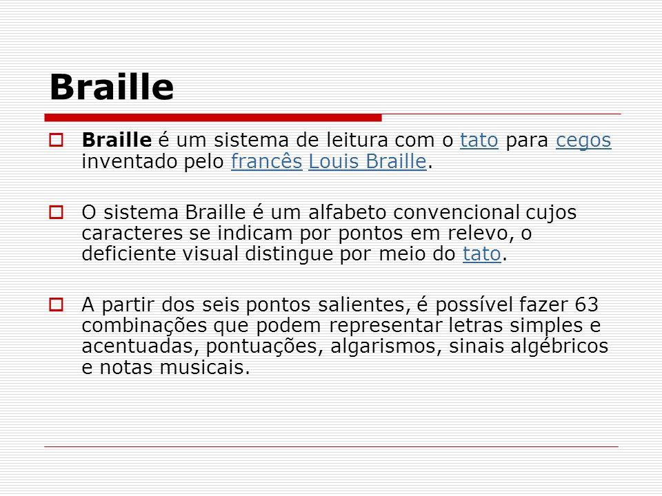 Braille Braille é um sistema de leitura com o tato para cegos inventado pelo francês Louis Braille.tatocegosfrancêsLouis Braille O sistema Braille é u