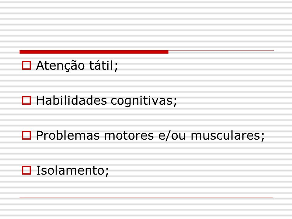 Atenção tátil; Habilidades cognitivas; Problemas motores e/ou musculares; Isolamento;
