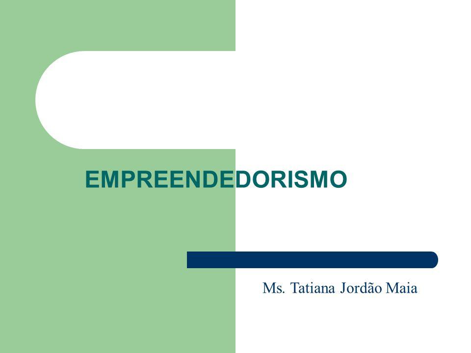 EMPREENDEDORISMO Ms. Tatiana Jordão Maia