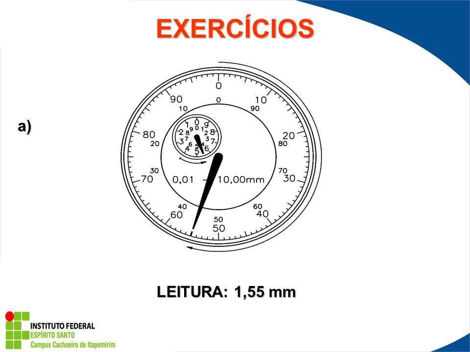 EXERCÍCIOS a) LEITURA: 1,55 mm