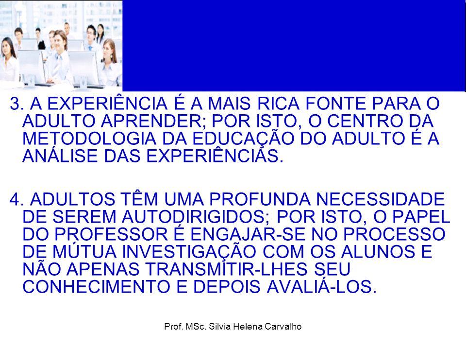 Prof. MSc. Silvia Helena Carvalho 3. A EXPERIÊNCIA É A MAIS RICA FONTE PARA O ADULTO APRENDER; POR ISTO, O CENTRO DA METODOLOGIA DA EDUCAÇÃO DO ADULTO