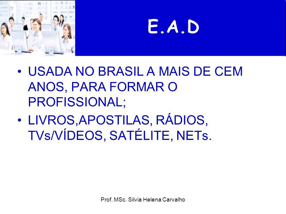 Prof. MSc. Silvia Helena Carvalho E.A.D USADA NO BRASIL A MAIS DE CEM ANOS, PARA FORMAR O PROFISSIONAL; LIVROS,APOSTILAS, RÁDIOS, TVs/VÍDEOS, SATÉLITE