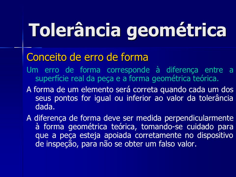 Conceito de erro de forma Um erro de forma corresponde à diferença entre a superfície real da peça e a forma geométrica teórica.