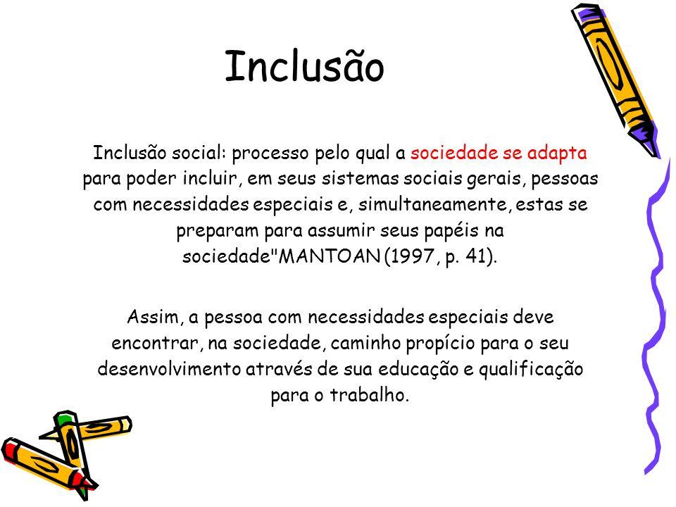 Inclusão Inclusão social: processo pelo qual a sociedade se adapta para poder incluir, em seus sistemas sociais gerais, pessoas com necessidades espec