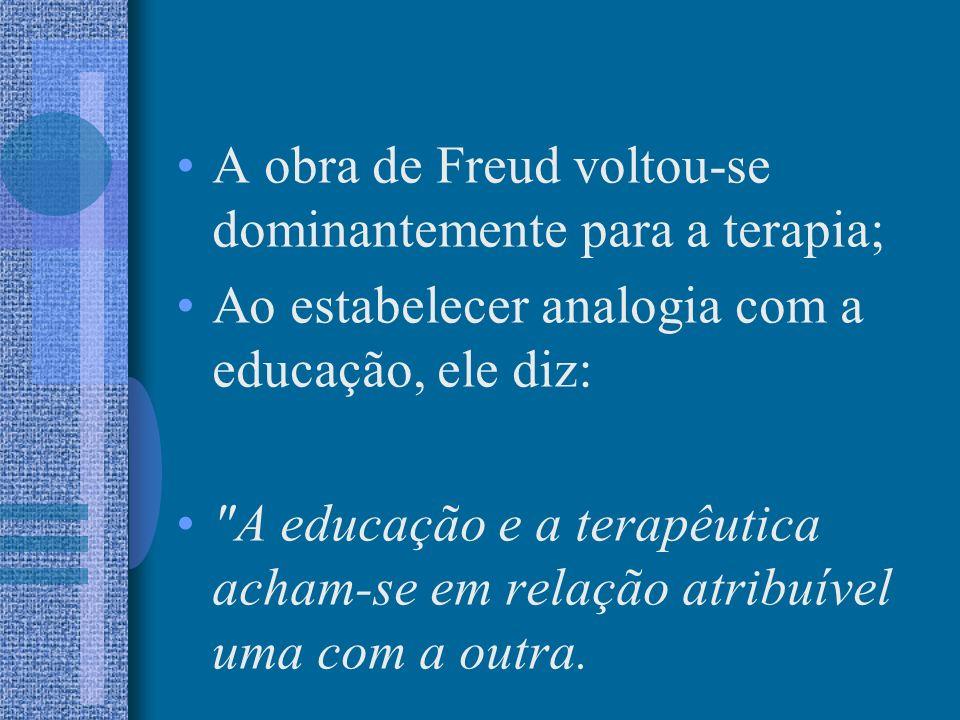 A obra de Freud voltou-se dominantemente para a terapia; Ao estabelecer analogia com a educação, ele diz: