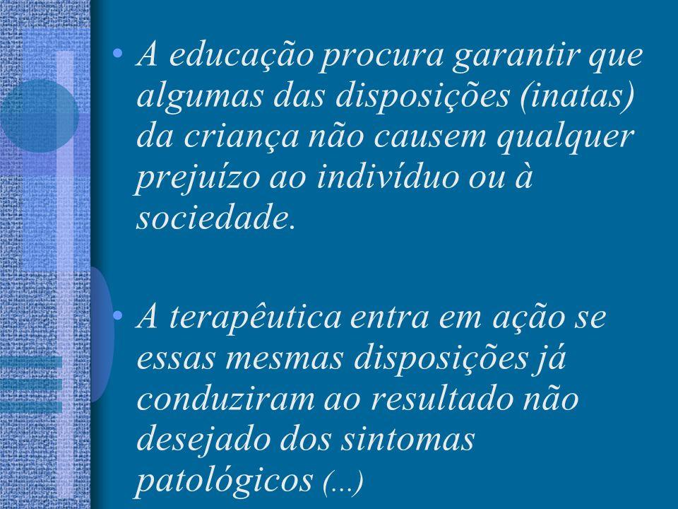 A educação procura garantir que algumas das disposições (inatas) da criança não causem qualquer prejuízo ao indivíduo ou à sociedade. A terapêutica en