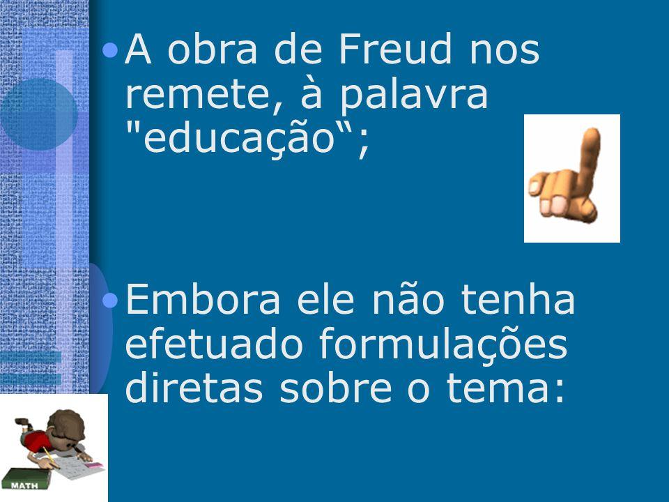 Freud não tinha a intenção de apresentar uma proposta de educação; A Psicanálise influenciou o pensamento educacional A psicanálise efetuou um estudo do desenvolvimento dos seres humanos, de suas forças interiores, de suas inter- relações A Psicanálise pôde clarificar a compreensão dos processos de aprendizagem e ensino