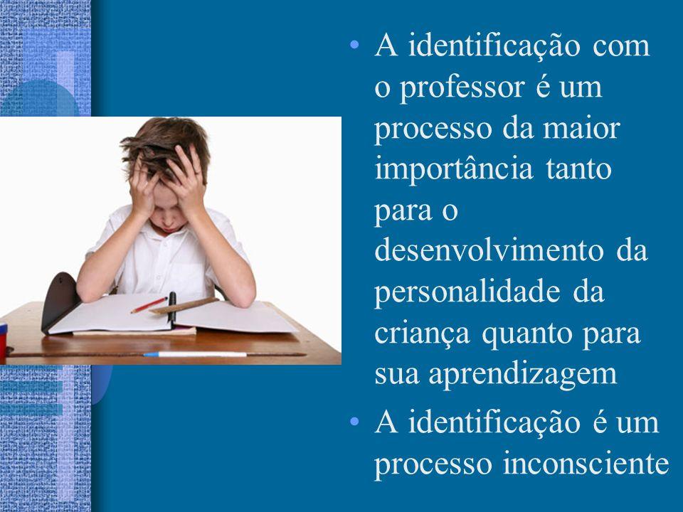 A identificação com o professor é um processo da maior importância tanto para o desenvolvimento da personalidade da criança quanto para sua aprendizag