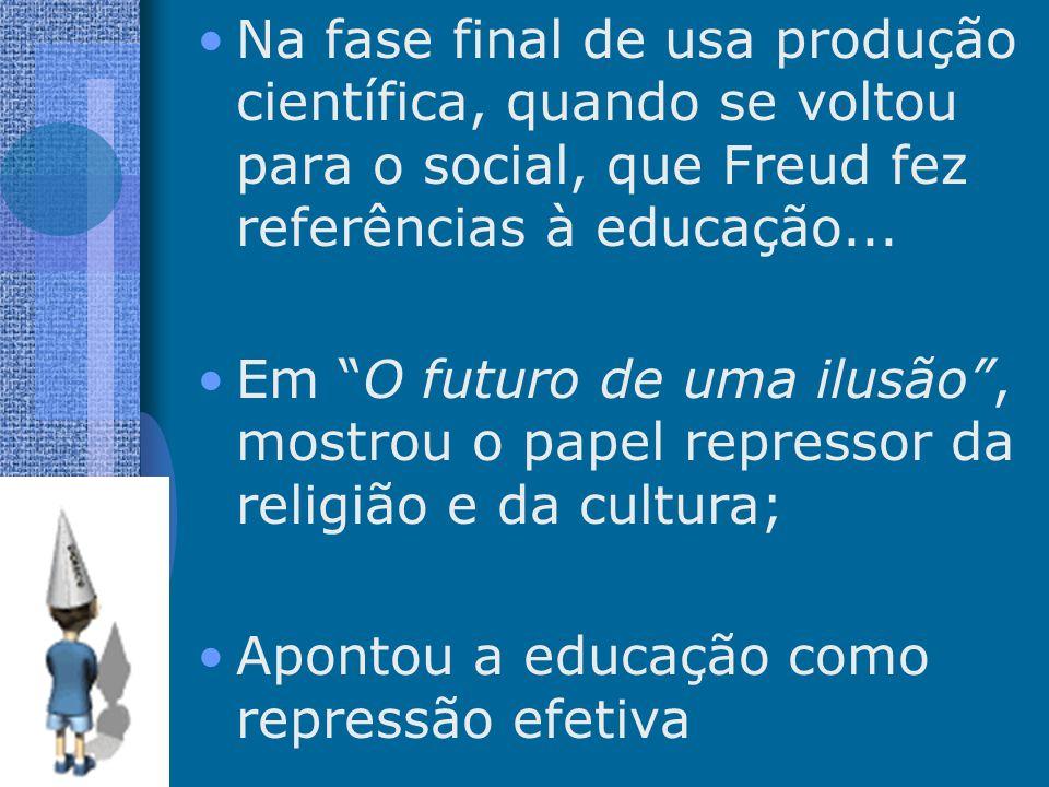 Na fase final de usa produção científica, quando se voltou para o social, que Freud fez referências à educação... Em O futuro de uma ilusão, mostrou o