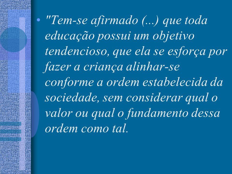 (...) à educação segundo uma linha psicanalítica (...) deve dar finalidades outras e mais elevadas, isentas das exigências reinantes na sociedade (S.