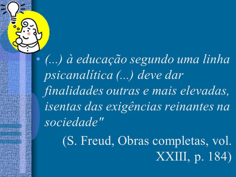 (...) à educação segundo uma linha psicanalítica (...) deve dar finalidades outras e mais elevadas, isentas das exigências reinantes na sociedade