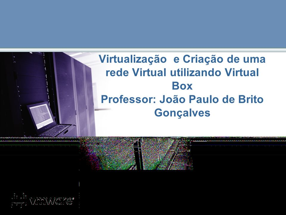 12 Virtual Box Virtual Box é uma família de produtos de virtualização poderosos tanto para usuários domésticos quanto empresariais.