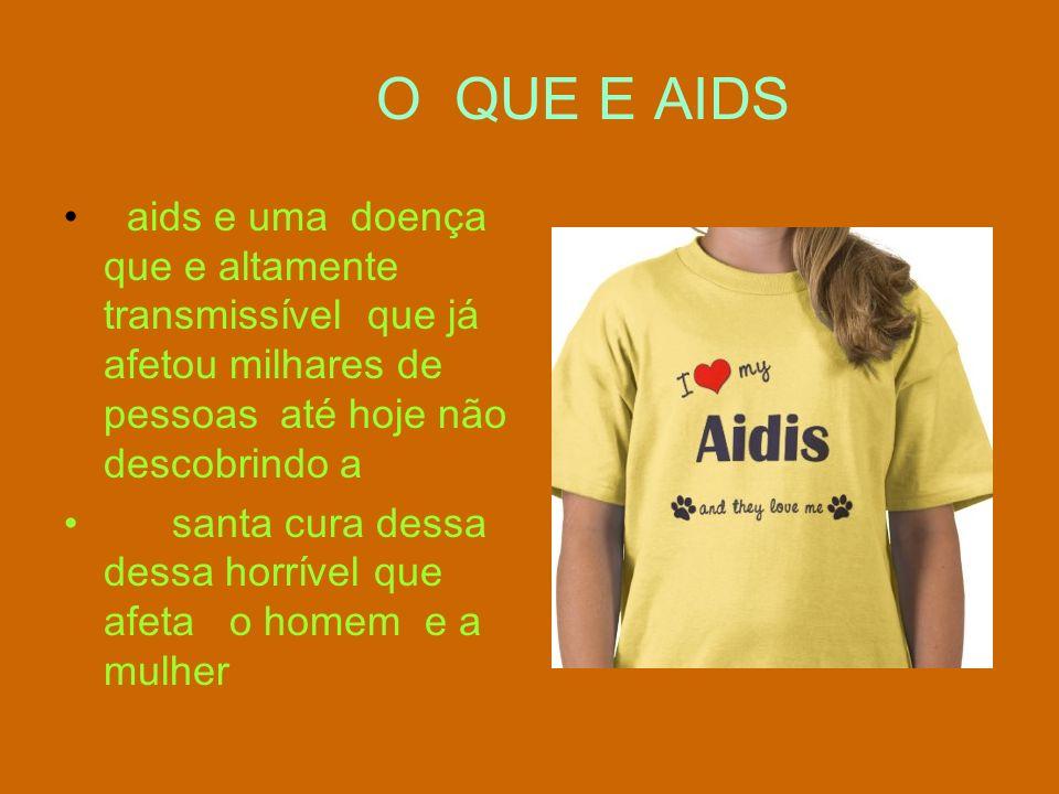 O QUE E AIDS aids e uma doença que e altamente transmissível que já afetou milhares de pessoas até hoje não descobrindo a santa cura dessa dessa horrí