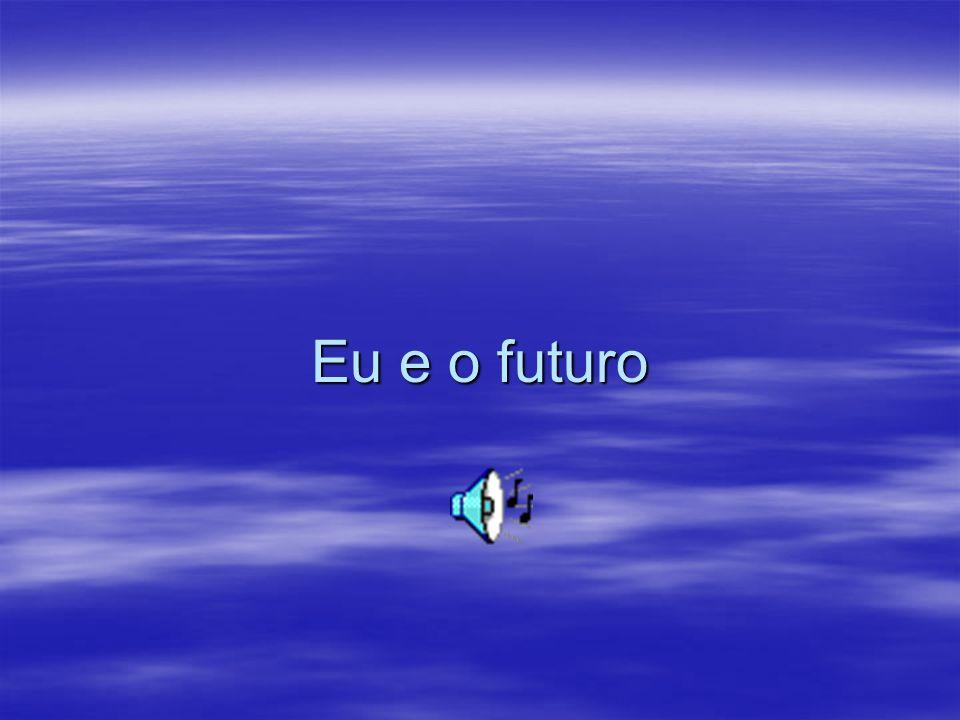 Eu e o futuro