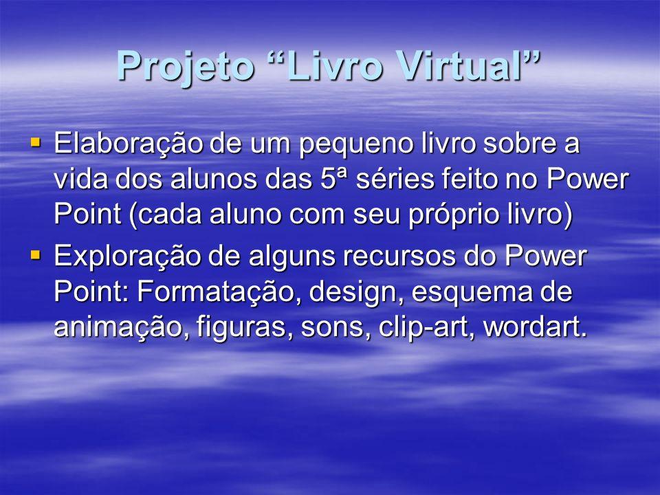 Projeto Livro Virtual Elaboração de um pequeno livro sobre a vida dos alunos das 5ª séries feito no Power Point (cada aluno com seu próprio livro) Ela