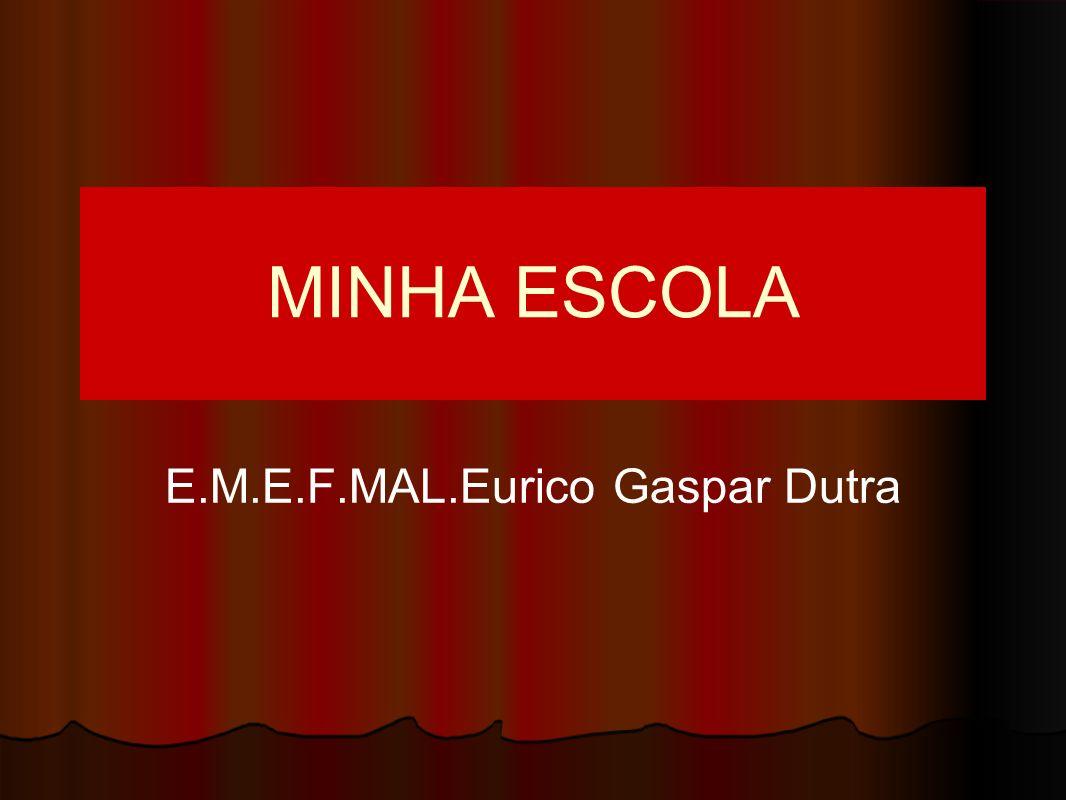 MINHA ESCOLA E.M.E.F.MAL.Eurico Gaspar Dutra