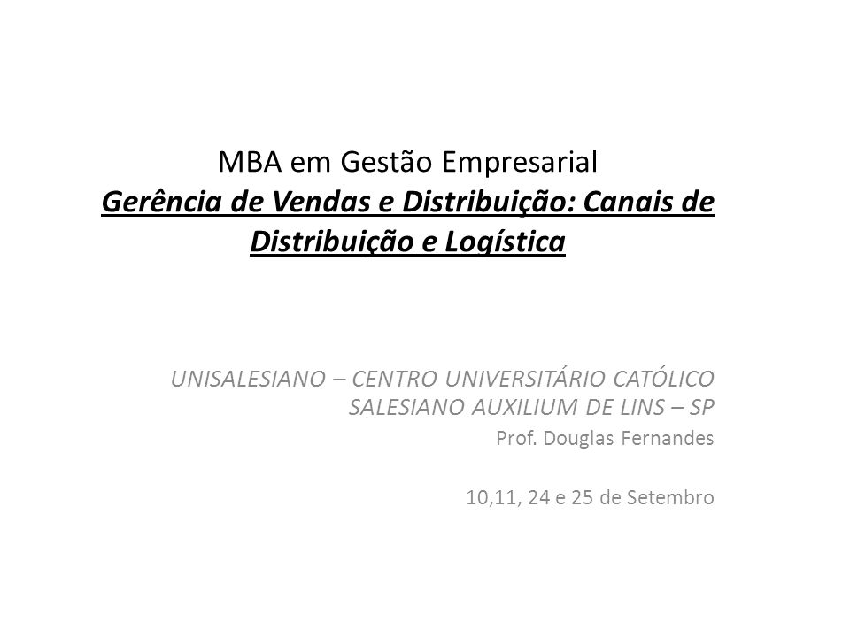 MBA em Gestão Empresarial Gerência de Vendas e Distribuição: Canais de Distribuição e Logística UNISALESIANO – CENTRO UNIVERSITÁRIO CATÓLICO SALESIANO