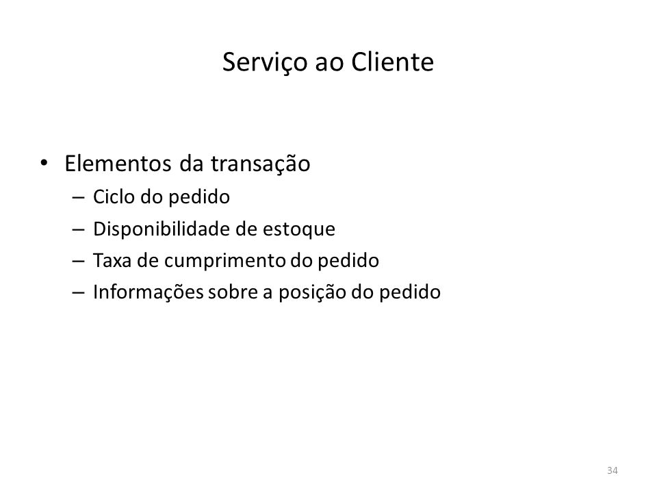 Serviço ao Cliente Elementos da transação – Ciclo do pedido – Disponibilidade de estoque – Taxa de cumprimento do pedido – Informações sobre a posição