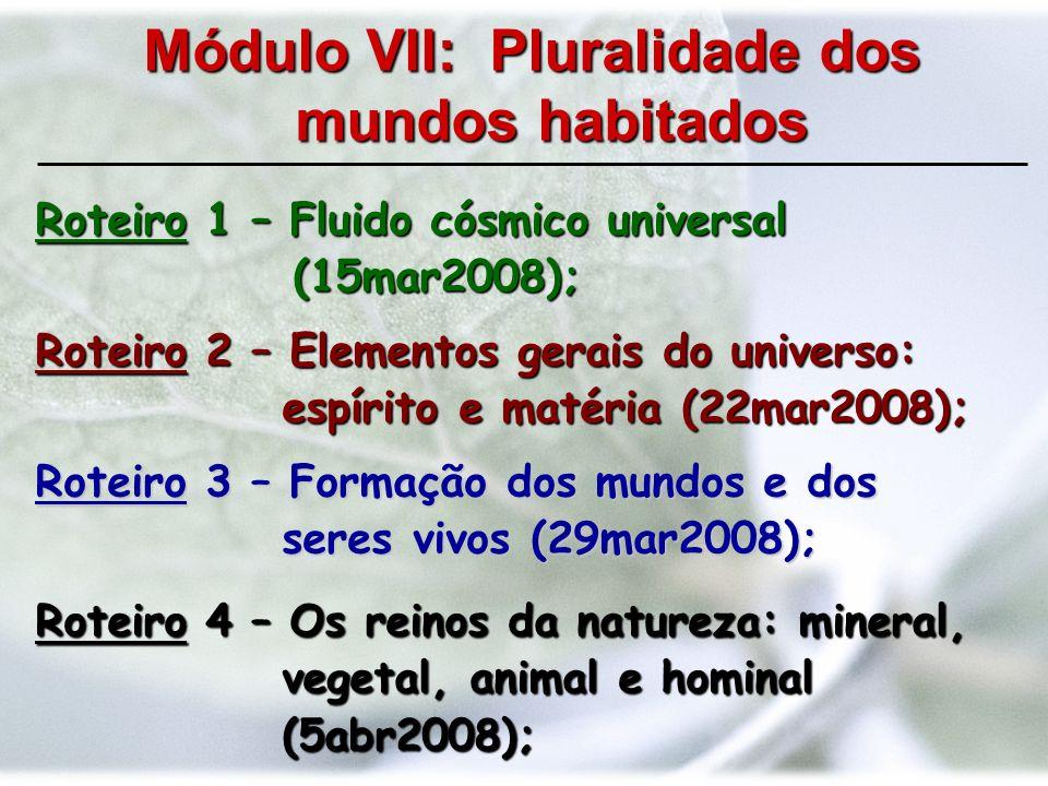 Roteiro 5 – Diferentes categorias de mundos habitados (19abr2008); Roteiro 6 – Encarnação nos diferentes mundos (26abr2008); Roteiro 7 – A Terra: mundo de expiação e provas (3mai2008).