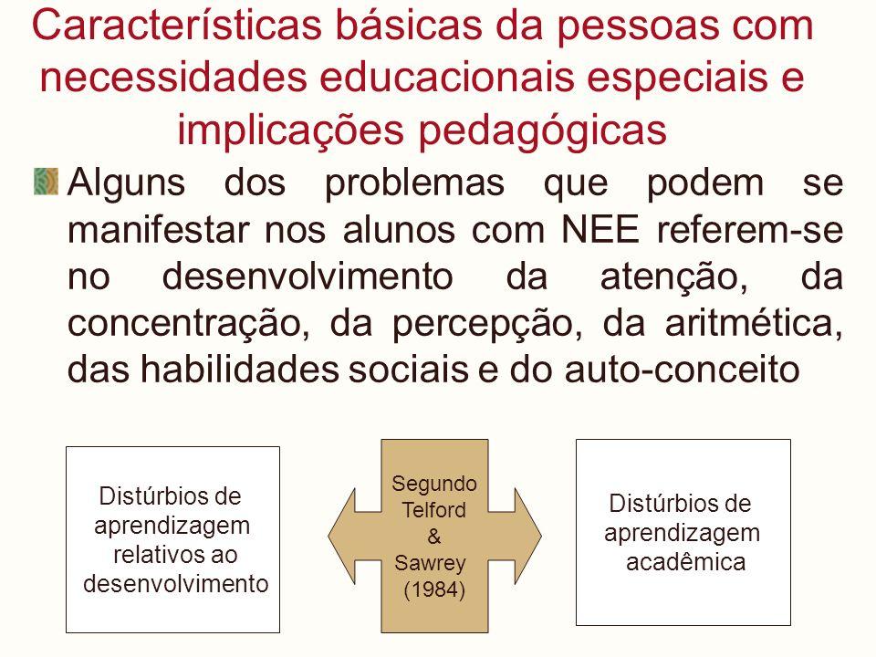 Características básicas da pessoas com necessidades educacionais especiais e implicações pedagógicas Alguns dos problemas que podem se manifestar nos