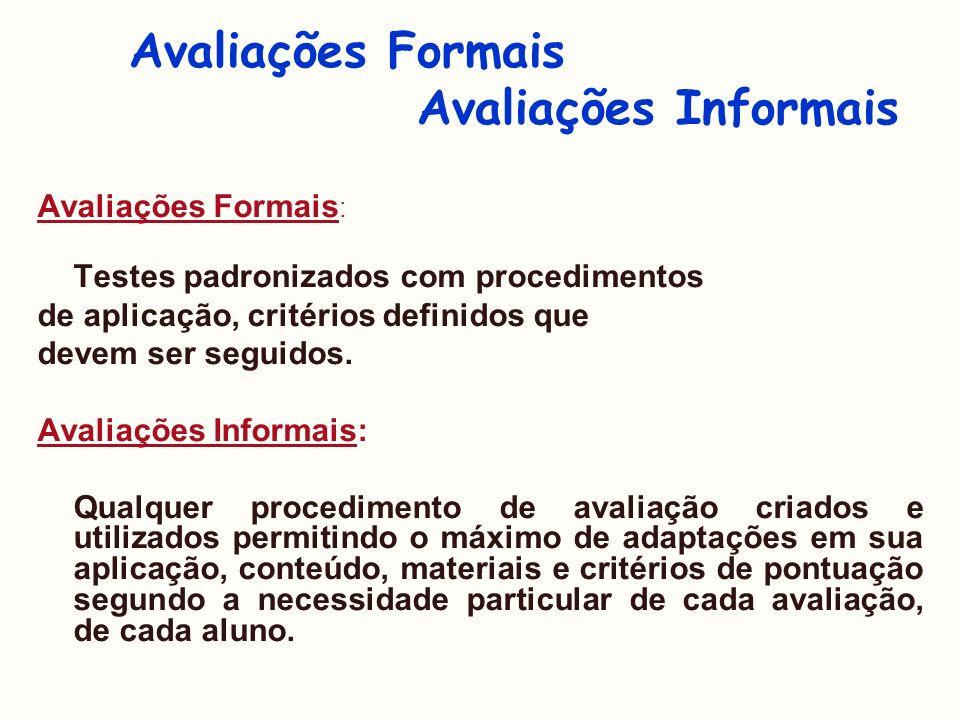 Avaliações Formais Avaliações Informais Avaliações Formais : Testes padronizados com procedimentos de aplicação, critérios definidos que devem ser seg