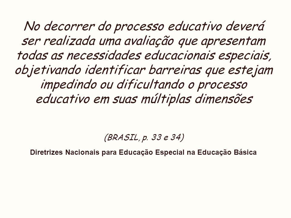 No decorrer do processo educativo deverá ser realizada uma avaliação que apresentam todas as necessidades educacionais especiais, objetivando identifi