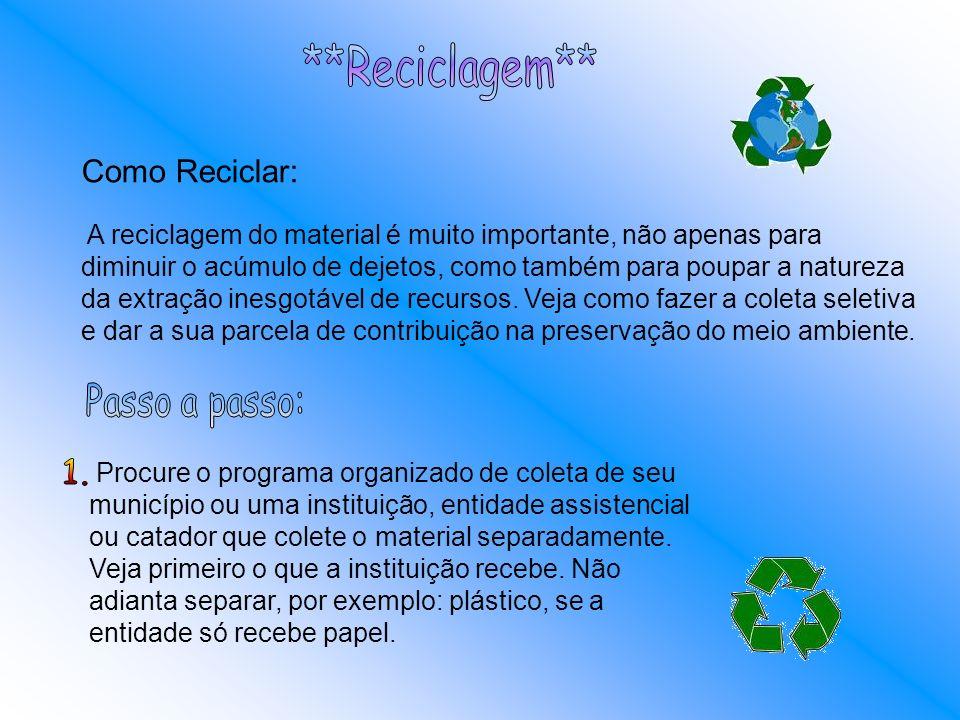 Como Reciclar: A reciclagem do material é muito importante, não apenas para diminuir o acúmulo de dejetos, como também para poupar a natureza da extra