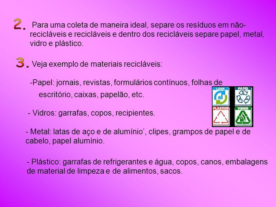 Para uma coleta de maneira ideal, separe os resíduos em não- recicláveis e recicláveis e dentro dos recicláveis separe papel, metal, vidro e plástico.