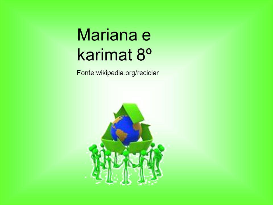Mariana e karimat 8º Fonte:wikipedia.org/reciclar