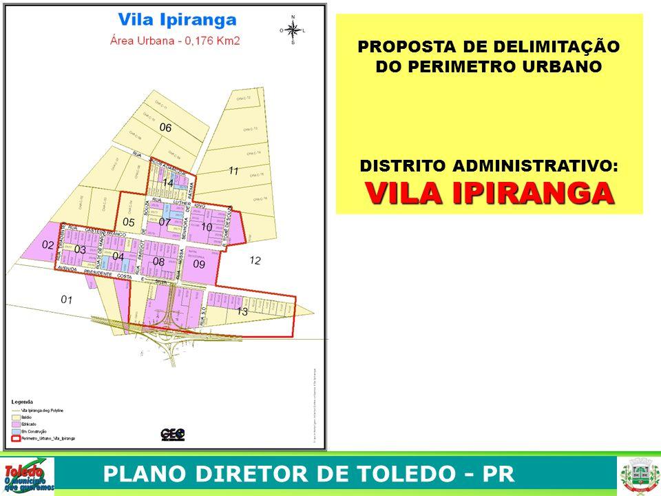 PLANO DIRETOR DE TOLEDO - PR PROPOSTA DE DELIMITAÇÃO DO PERIMETRO URBANO DISTRITO ADMINISTRATIVO: VILA IPIRANGA