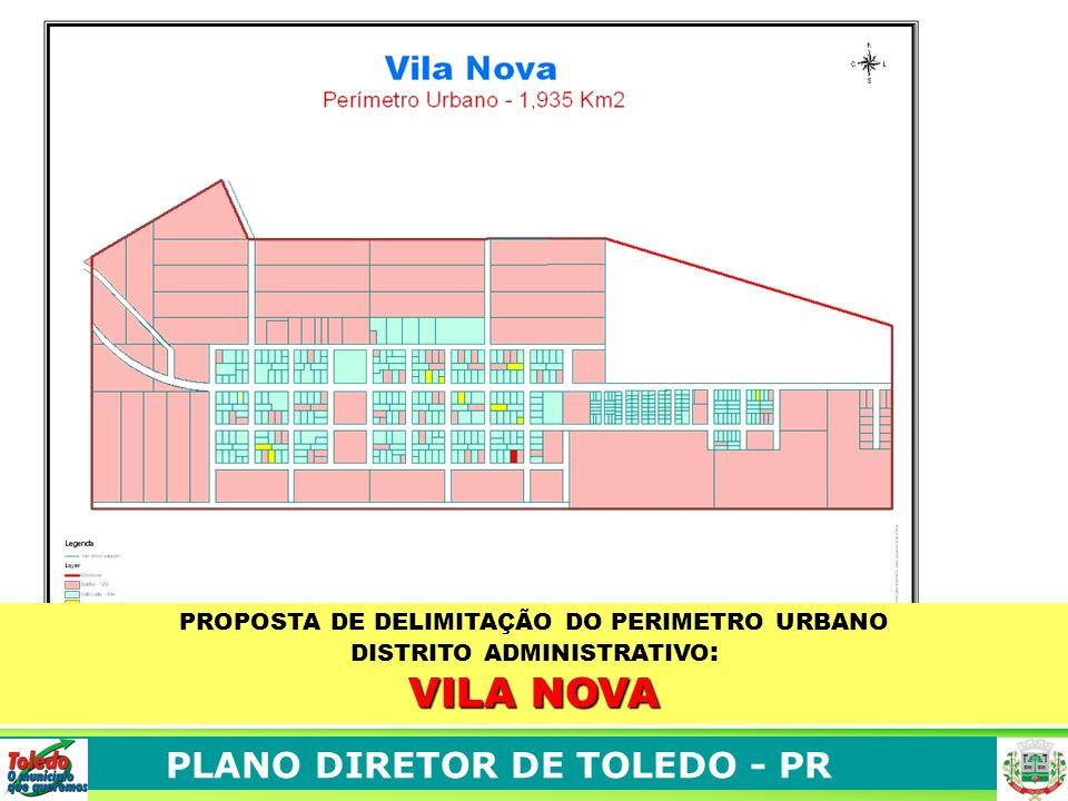PLANO DIRETOR DE TOLEDO - PR PROPOSTA DE DELIMITAÇÃO DO PERIMETRO URBANO DISTRITO ADMINISTRATIVO : VILA NOVA
