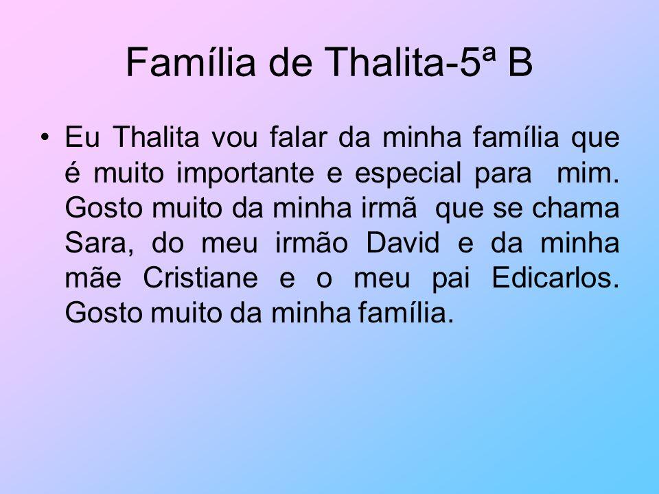 Família de Thalita-5ª B Eu Thalita vou falar da minha família que é muito importante e especial para mim. Gosto muito da minha irmã que se chama Sara,